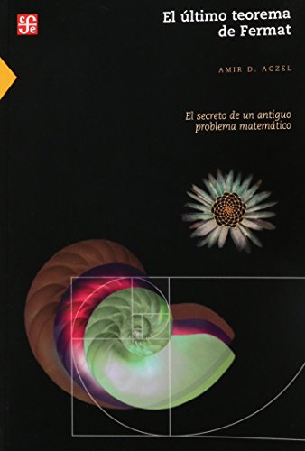 9789681670948: El último teorema de Fermat. El secreto de un antiguo problema matemático (Seccion de Obras de Ciencia y Tecnologia)