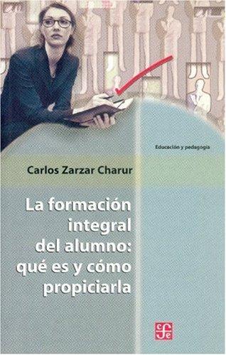 9789681671099: La formación integral del alumno: qué es y cómo propiciarla (Spanish Edition)