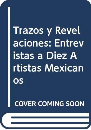 9789681671433: Trazos y Revelaciones: Entrevistas a Diez Artistas Mexicanos