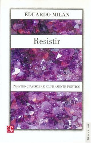 9789681671877: Resistir. Insistencias sobre el presente poético (Tierra Firme) (Spanish Edition)