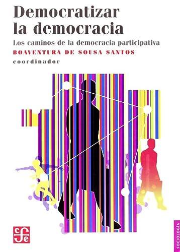 9789681672553: Democratizar La Democracia. Los Caminos de La Democracia Participativa (Sociologia)