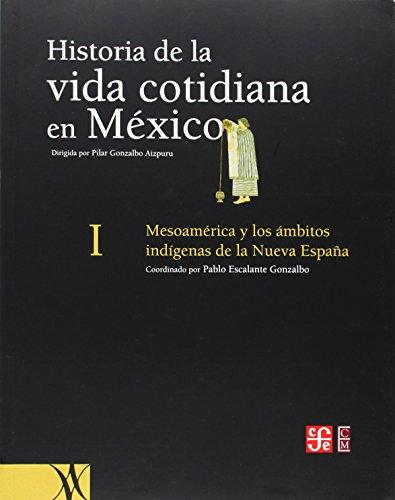Historia de la vida cotidiana en México: tomo I. Mesoamérica y los ámbitos ind...