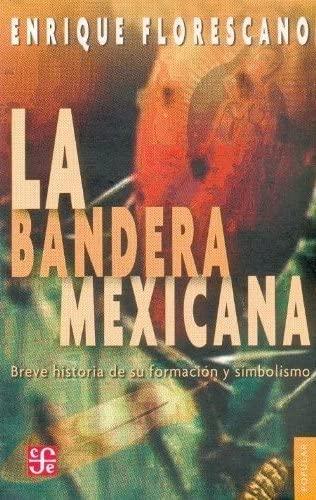 9789681672973: La bandera mexicana. Breve historia de su formación y simbolismo (Coleccin Popular) (Spanish Edition)