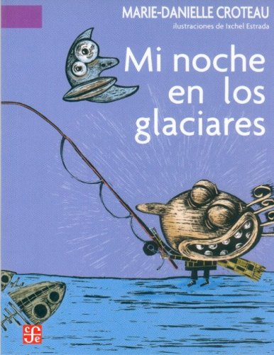 Mi noche en los glaciares (Spanish Edition): Marie-Danielle, Croteau