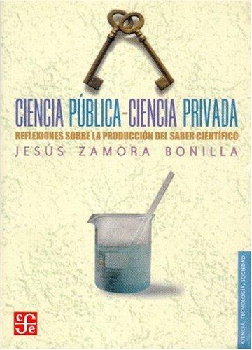 9789681674700: Ciencia pública-ciencia privada. Reflexiones sobre la producción del saber científico (Ciencia, Tecnologia, Sociedad) (Spanish Edition)