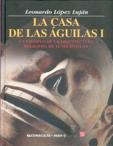 9789681675363: 1: La casa de las águilas. Un ejemplo de la arquitectura religiosa en Tenochtitlan. Tomo I (Antropologia) (Spanish Edition)
