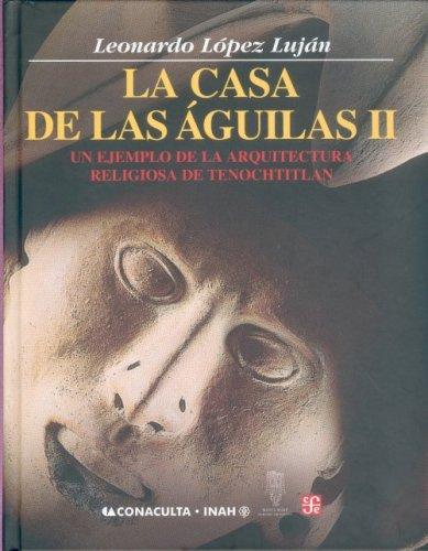 9789681675370: 2: La casa de las águilas. Un ejemplo de la arquitectura religiosa en Tenochtitlan. Tomo II (Antropologia) (Spanish Edition)