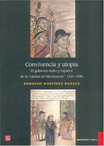 9789681675387: Convivencia y Utop-A: El Gobierno Indio y Espaol de LaCiudad de Mechuacan 1521-1580 (Historia)