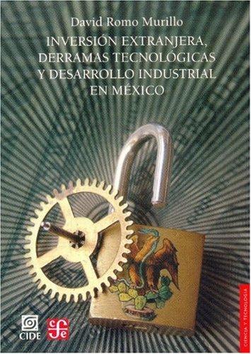 9789681675639: Inversion Extranjera, Derramas Tecnologicas y Desarrollo Industrial En Mexico (Seccion de Obras de Ciencia y Tecnologia)