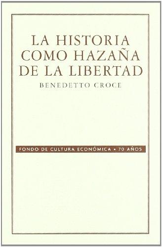 La historia como hazaña de la libertad (Spanish Edition): Croce Benedetto