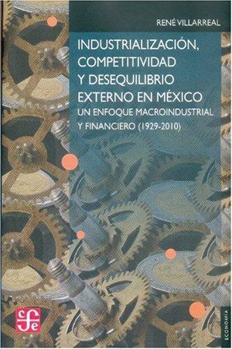 9789681676780: Industrialización, competitividad y desequilibrio externo en México. Un enfoque macroindustrial y financiero (1929-2010) (Seccion de Obras de Economia (Fondo de Cultura Economica)) (Spanish Edition)