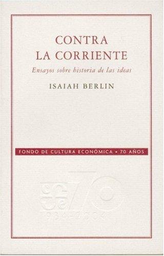 9789681677114: Contra la corriente. Ensayos sobre historia de las ideas (Conmemorativa 70 Aniversario Fce) (Spanish Edition)