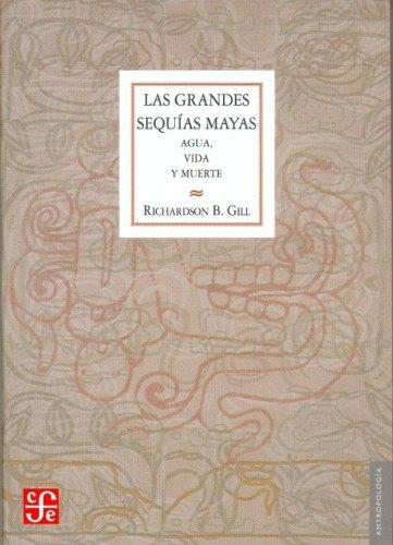 Las grandes sequías mayas. Agua, vida y: B., Gill Richardson