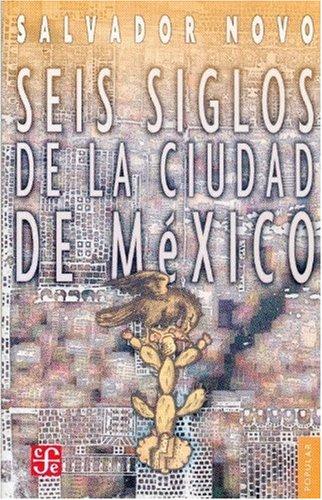 9789681677602: Seis siglos de la ciudad de México (Coleccion Popular (Fondo de Cultura Economica)) (Spanish Edition)