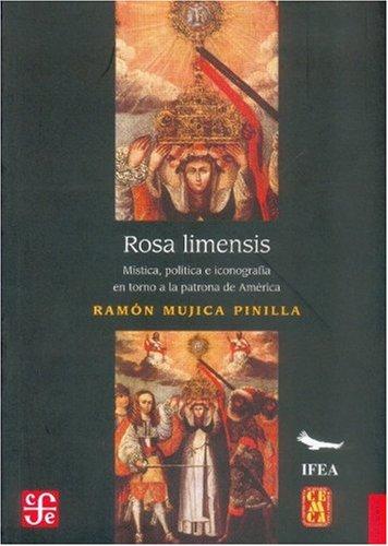 9789681678913: Rosa limensis. Mística, política e iconografía en torno a la patrona de América (Spanish Edition)