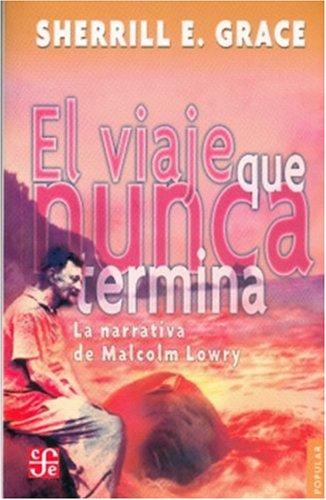 9789681679118: El viaje que nunca termina. La narrativa de Malcolm Lowry (Coleccion Popular (Fondo de Cultura Economica)) (Spanish Edition)