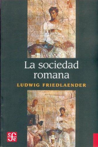 9789681679125: La sociedad romana: Historia De Las Costumbres En Roma, Desde Augusto Hasta Los Antoninos (Spanish Edition)
