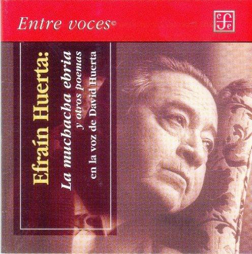 9789681679439: La muchacha ebria y otros poemas. En la voz de David Huerta (Entre Voces) (Spanish Edition)