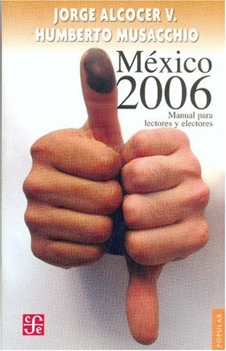 México 2006. Manual para lectores y electores (Coleccion Popular (Fondo de Cultura Economica)) (...