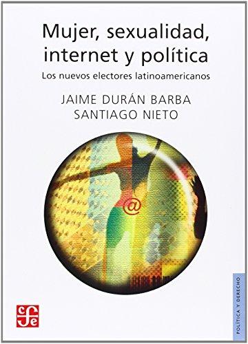 9789681681265: Mujer, sexualidad, internet y política. Los nuevos electores latinoamericanos (Politica y Derecho)