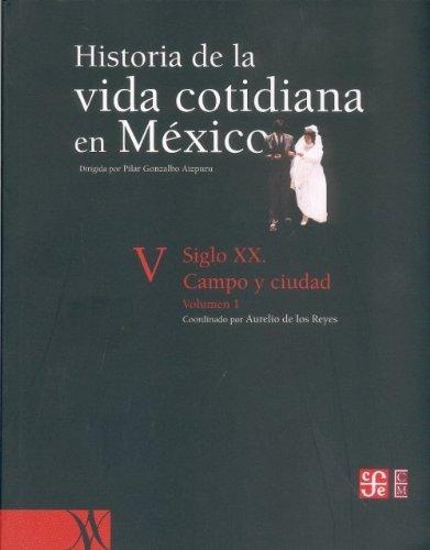 Historia de la vida cotidiana en México. Tomo V. Vol. 1. Siglo XX. Campo y ciudad.: Gonzalbo...