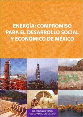 9789681681678: Energía: compromiso para el desarrollo social y económico de México (Coleccion Editorial del Gobierno del Cambio) (Spanish Edition)