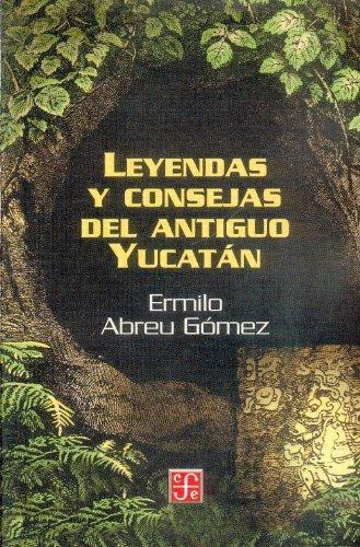 9789681682088: Leyendas y consejas del antiguo Yucatán (Coleccion Popular (Fondo de Cultura Economica)) (Spanish Edition)