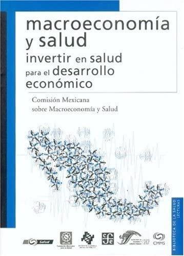 Macroeconomía y salud. Invertir en salud para: Comisión Mexicana sobre
