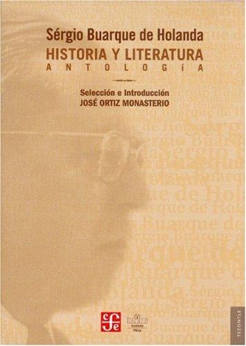 Historia y literatura. Antología (Tezontle) (Spanish Edition): Sérgio, Buarque de
