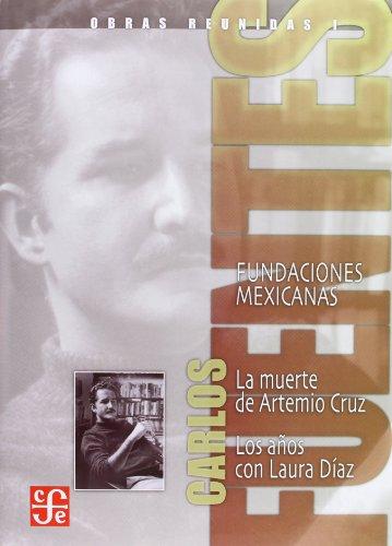 9789681683931: Obras reunidas I. Fundaciones mexicanas. La muerte de Artemio Cruz. Los años con Laura Díaz (Obras Reunidas / Complete Works) (Spanish Edition)