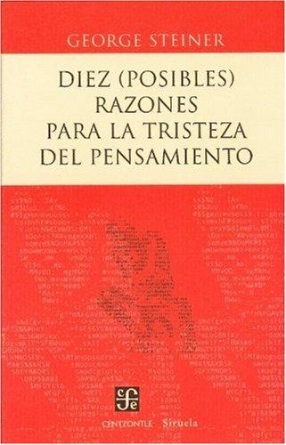 Diez (posibles) razones para la tristeza del pensamiento (Centzontle) (Spanish Edition): George, ...