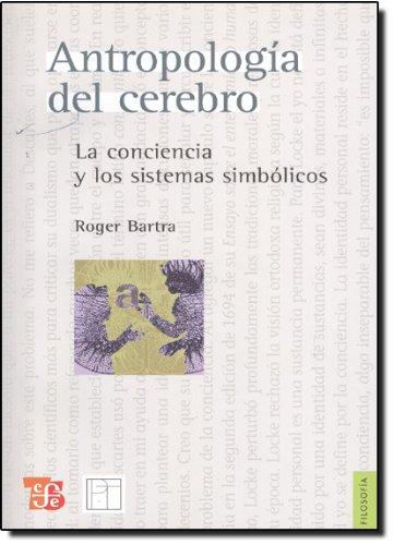 Antropología del cerebro. La conciencia y los: Roger, Bartra