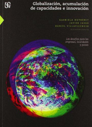 9789681684402: Globalización, acumulación de capacidades e innovación. Los desafíos para las empresas, localidades y países (Ciencia Y Tecnologia) (Spanish Edition)