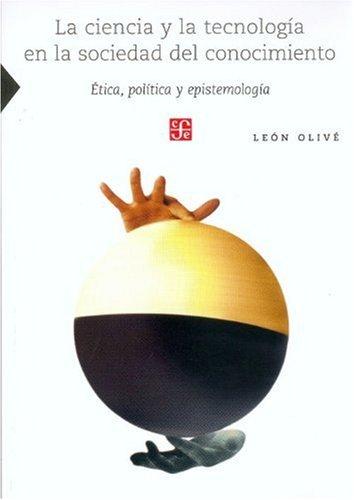 9789681685041: La ciencia y la tecnología en la sociedad del conocimiento. Ética, política y epistemología (Ciencia, Tecnologia, Sociedad) (Spanish Edition)