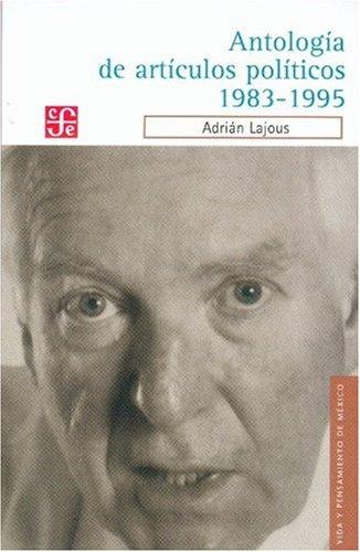 Antologia de articulos politicos 1983-1995: Lajous, Adrian