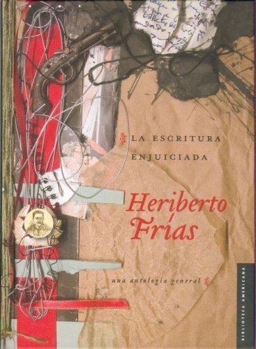 La escritura enjuiciada.Una antología general.: Frías, Heriberto