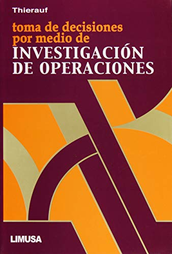 9789681801519: Toma de decisiones por medio de investigacion de operaciones/ Decision Making Through Operations Research (Spanish Edition)