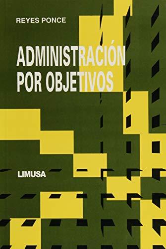 Administracion por objetivos / Management by Objectives: Ponce, Agustin Reyes