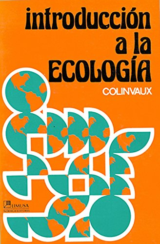 Introduccion a la ecologia/ Introduction to Ecology (Spanish Edition) (9681803450) by Paul A. Colinvaux