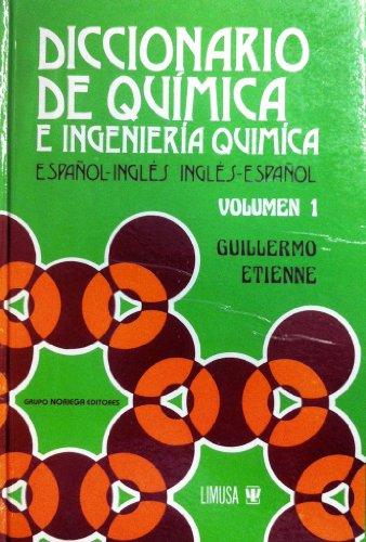 DICCIONARIO DE QUIMICA E INGENIERIA QUIMICA 1: GUILLERMO ETIENNE BERUMEN