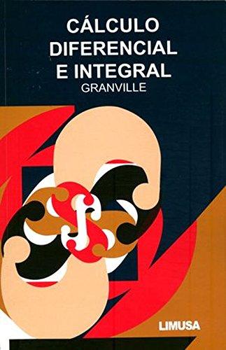 CALCULO DIFERENCIAL E INTEGRAL: GRANVILLE, WILLIAM ANTHONY