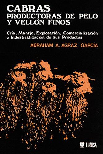 9789681815172: Cabras productoras de pelo y vellon finos/ Producing Goats Hair and Fine Fleece: Cria, Manejo, Explotacion, Commercializacion, Industrializacion De ... Commercializa (Spanish Edition)