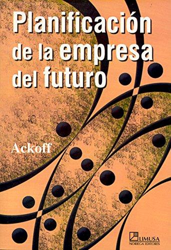 9789681816179: Planificacion De La Empresa Del Futuro / Creating the Corporate Future: Plan or Be Planned