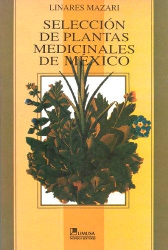 Seleccion de Plantas Medicinales de Mexico: LINARES (Edelmira) et al
