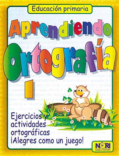 Aprendiendo Ortografia/ Learning Orthography: Ejercicios Y Actividades/: Nori