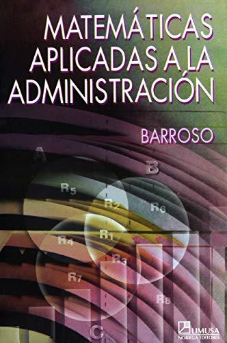 9789681828653: Matematicas aplicadas a la administracion/ Mathematics Applied to Administration (Spanish Edition)