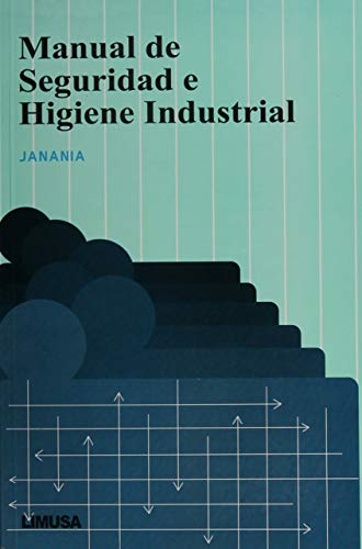 Manual de seguridad e higiene industrial/Industrial security: Janania, Abraham Camilo