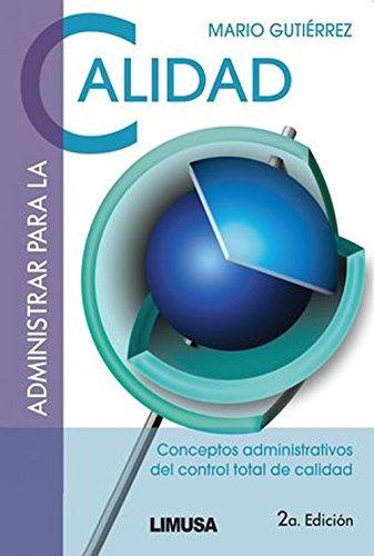 Administrar Para La Calidad/ Quality Administration: Conceptos: Gutierrez, Mario