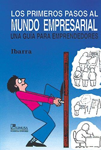 Los Primeros Pasos Al Mundo Empresarial /: Ibarra, David Valdes