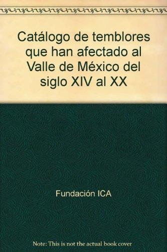 Catálogo de temblores que han afectado al Valle de México del siglo XIV al XX: ...
